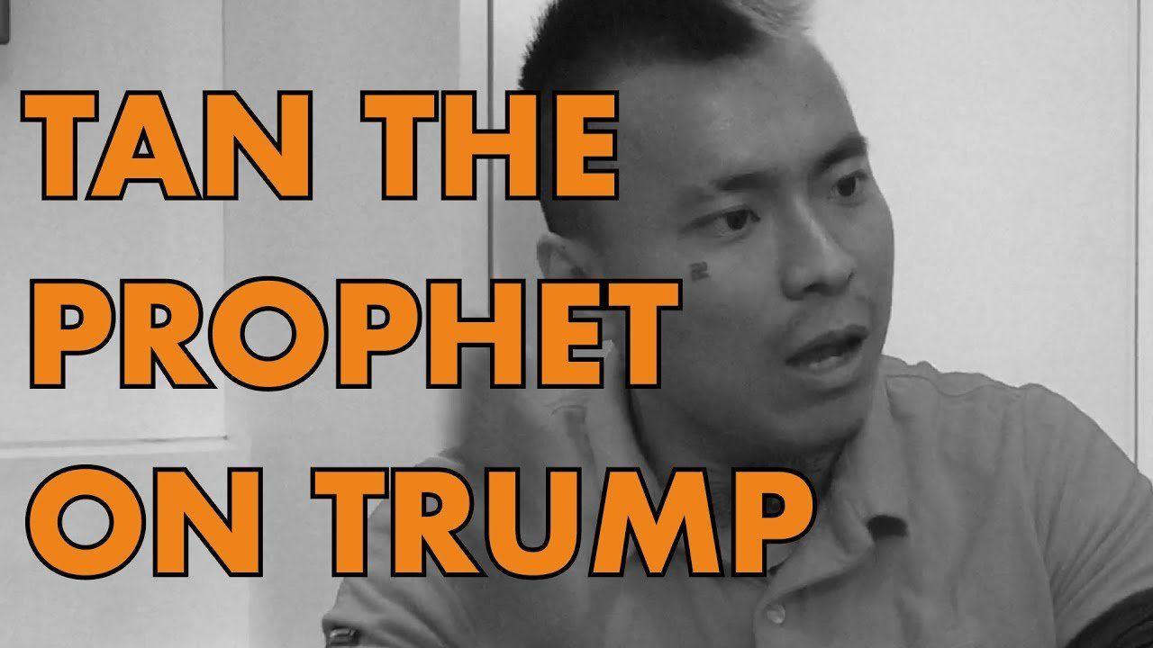 Tan The Prophet Speaks: President Trump