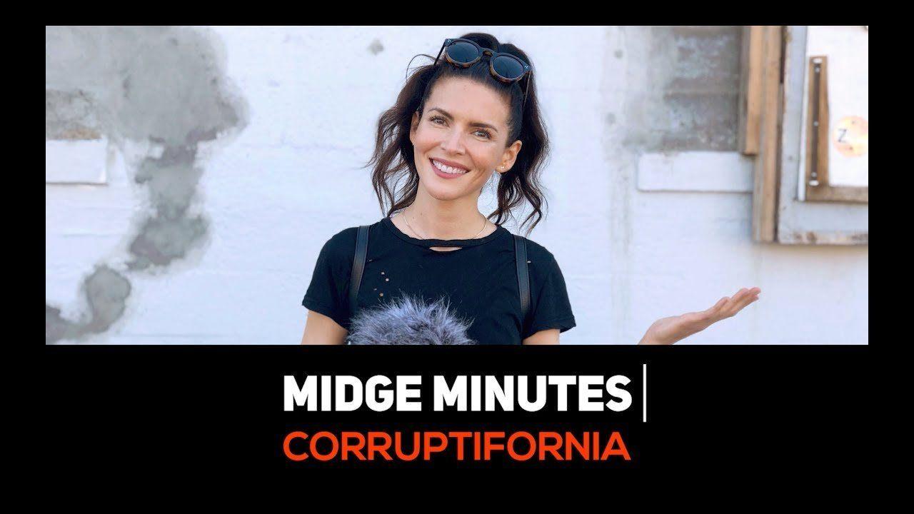 Midge Minutes: CORRUPTIFORNIA. Don't California My America!
