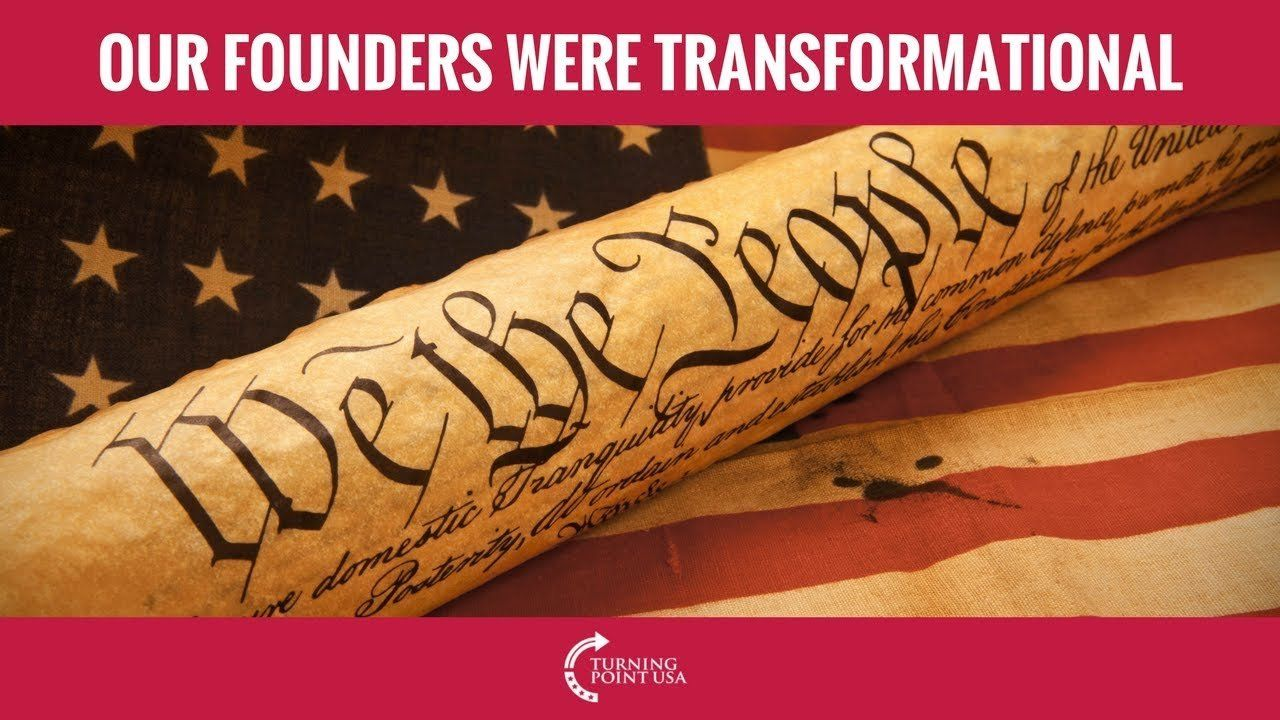 Our Founding Fathers Were Transformational