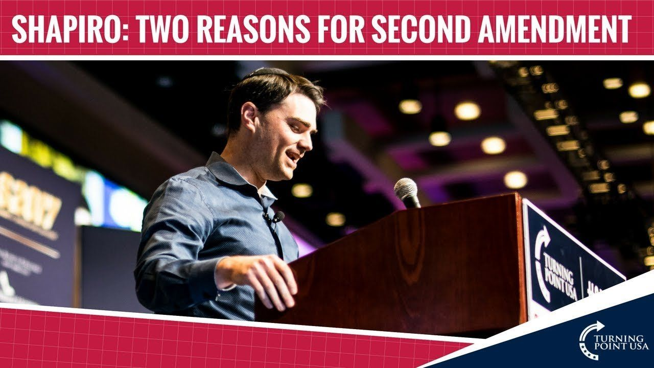 Ben Shapiro: Two Reasons For The Second Amendment