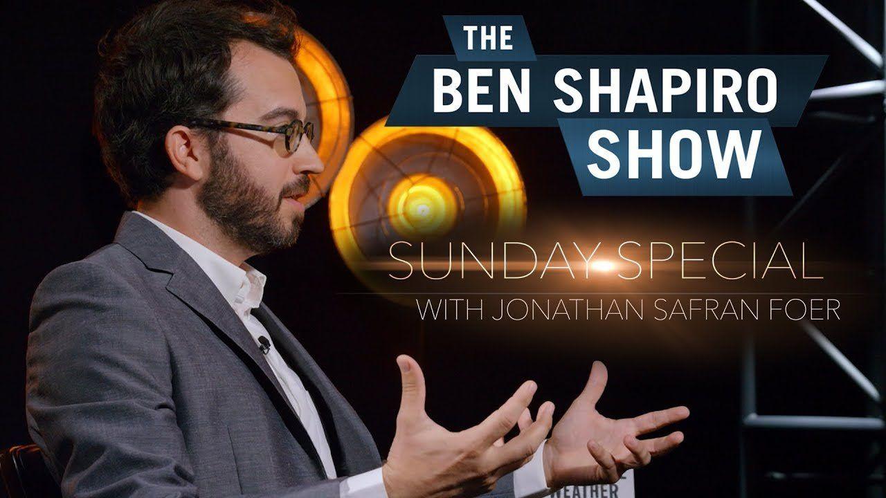 Jonathan Safran Foer | The Ben Shapiro Show Sunday Special Ep. 63