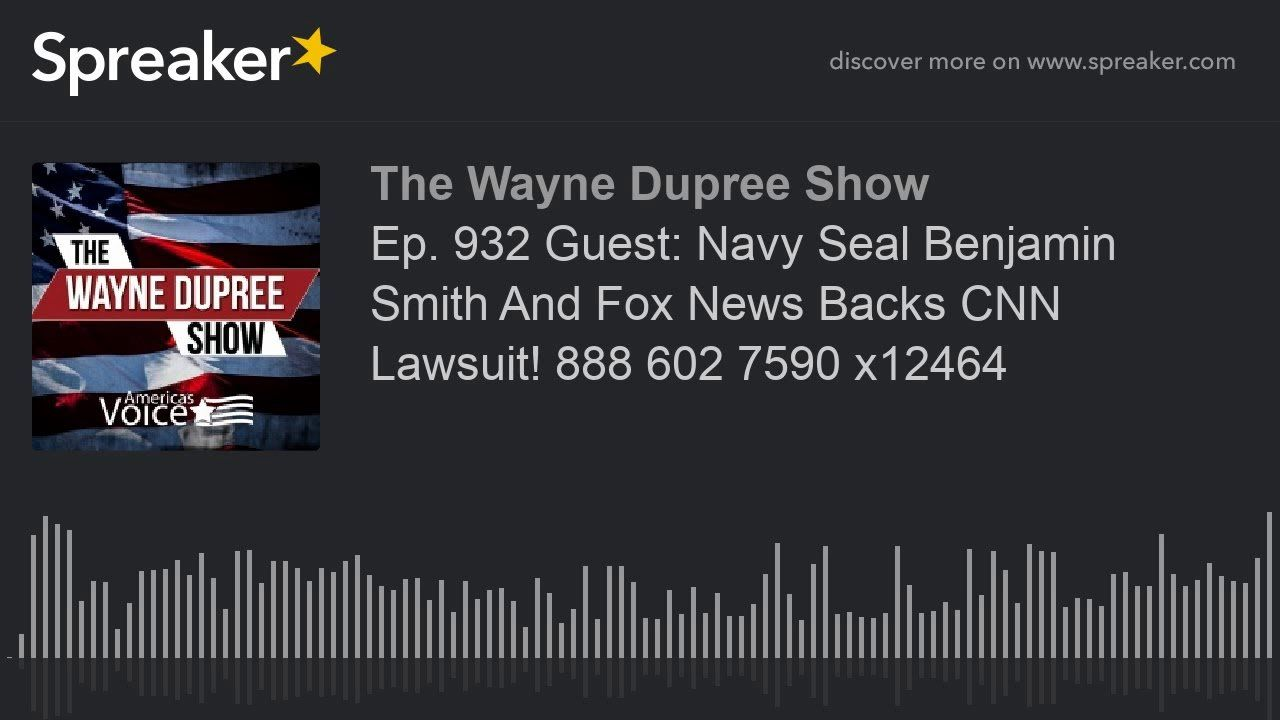 Ep. 932 Guest: Navy Seal Benjamin Smith And Fox News Backs CNN Lawsuit! 888 602 7590 x12464