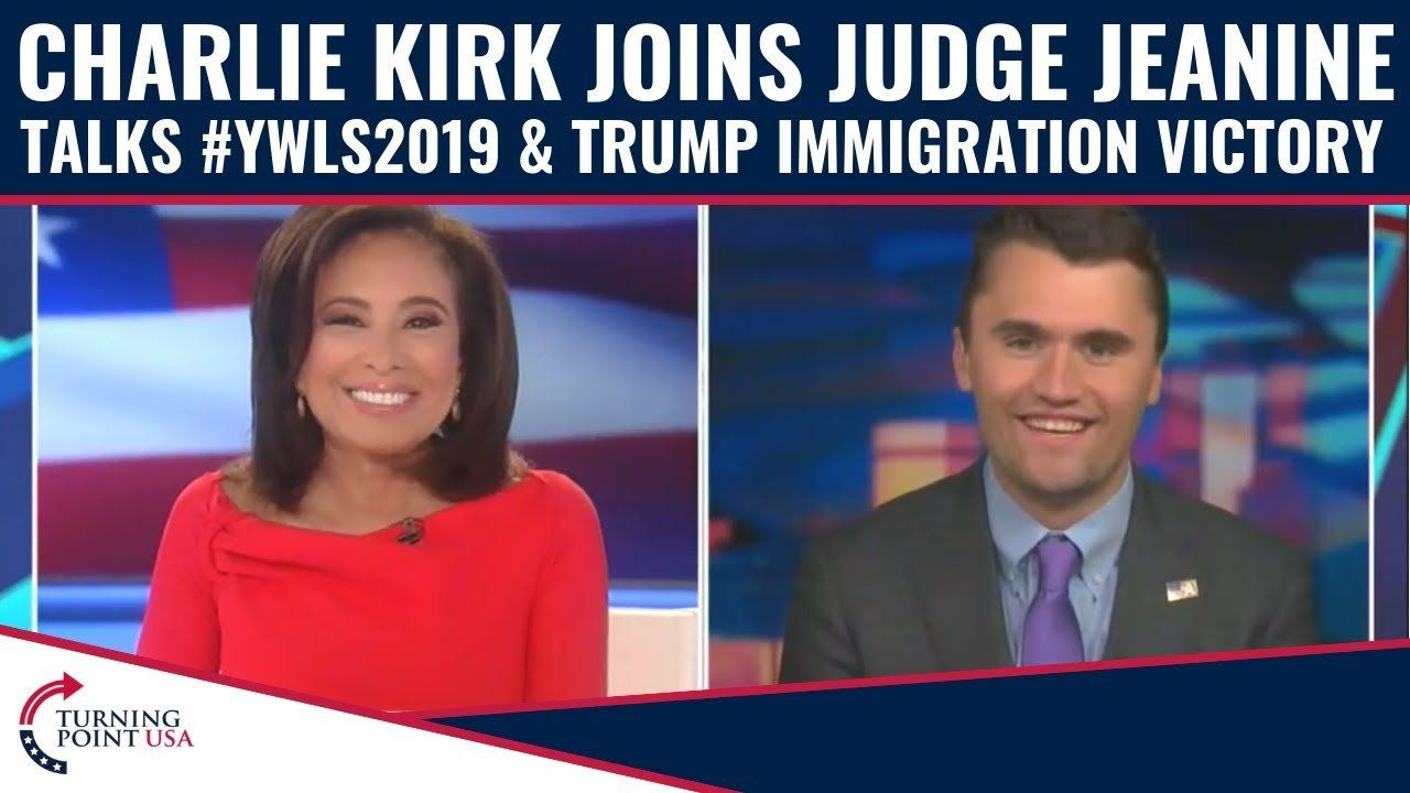 Charlie Kirk Joins Judge Jeanine To Talk #YWLS2019 & Trump's Latest Immigration Victory