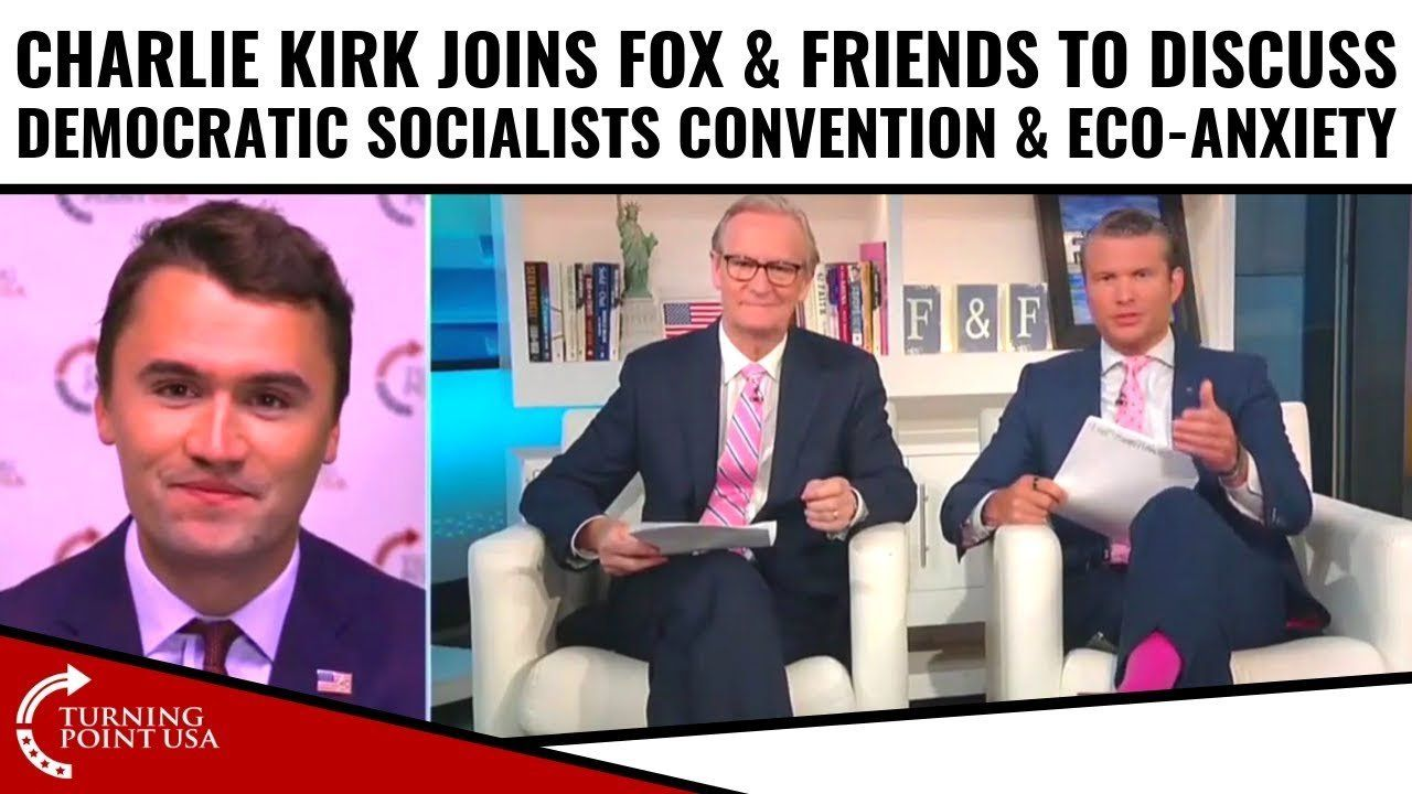 Charlie Kirk Joins Fox & Friends To Discuss The Democratic Socialists Convention & Eco-Anxiety