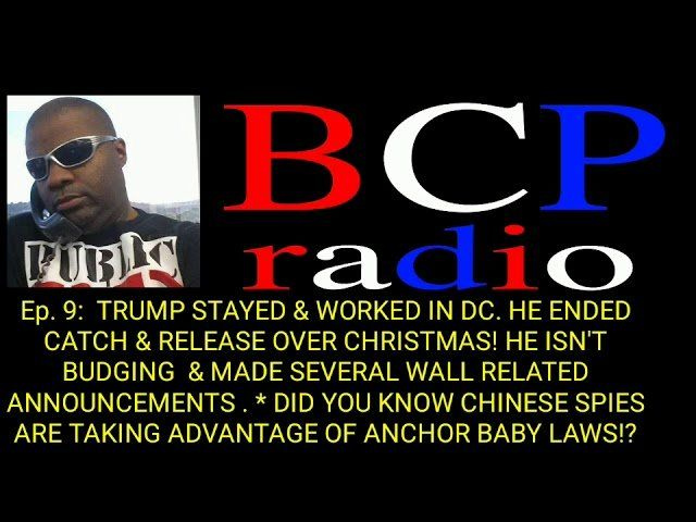 Ep.9 BCP RADIO: TRUMP ENDED CATCH &  RELEASE FOR CHRISTMAS!   CHINESE ANCHOR BABY SPIES EXPLAINED