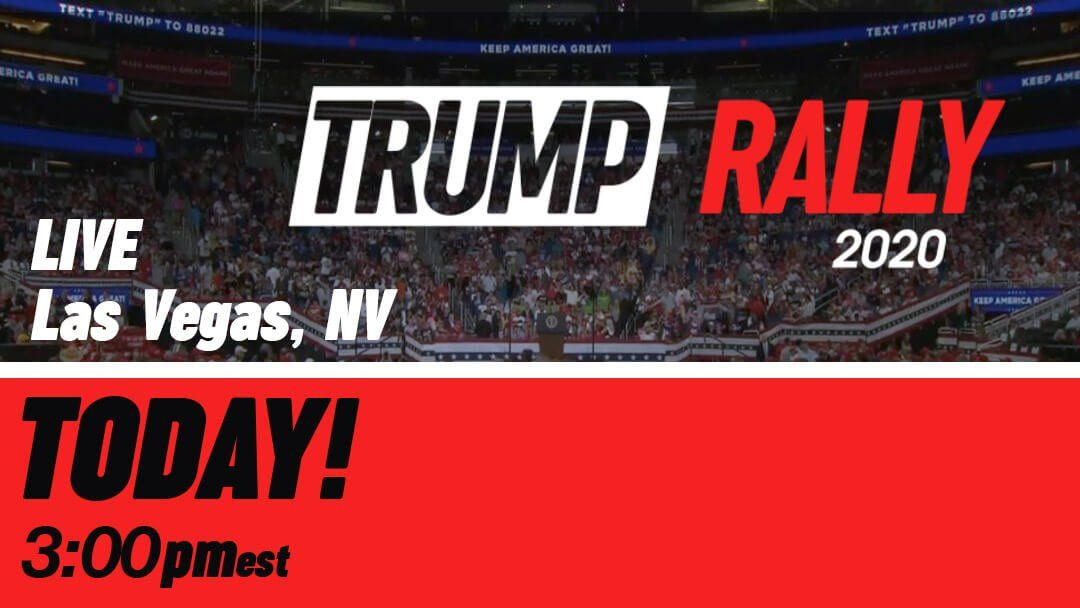 WATCH THE LAS VEGAS TRUMP RALLY LIVE TODAY AT 2PM EST 2-21-20