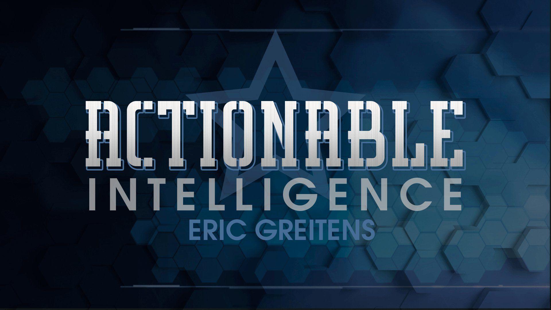 Actionable Intelligence w/ Eric Greitens
