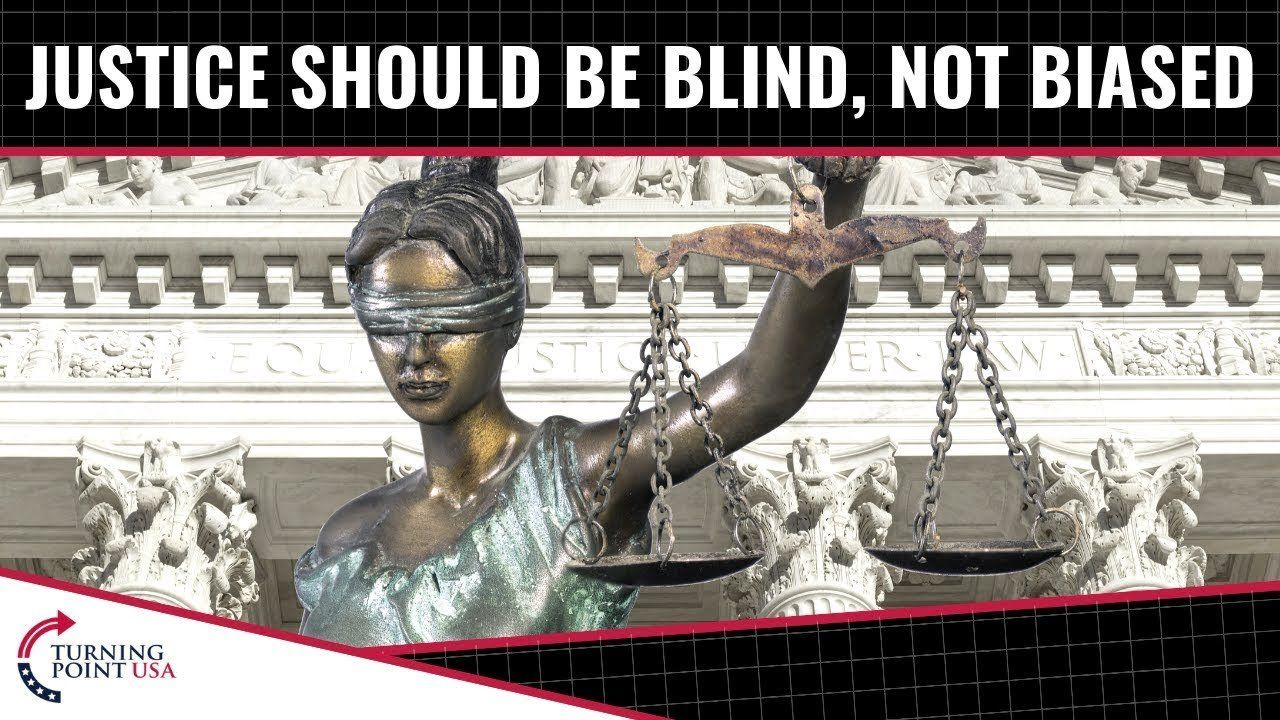 Justice Should be Blind, NOT Biased