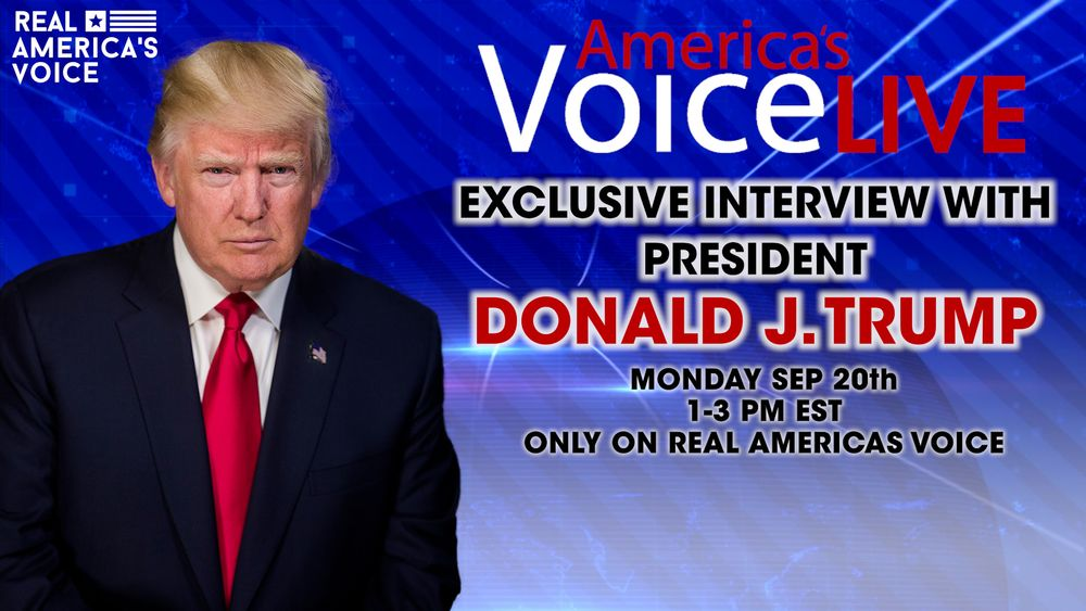 EXCLUSIVE: DONALD TRUMP INTERVIEWS WITH REAL AMERICA'S VOICE NEWS NETWORK