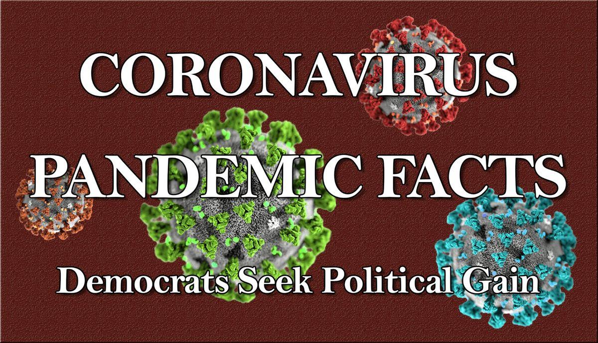 Facts of the Coronavirus & Democrats seeking Political Gain