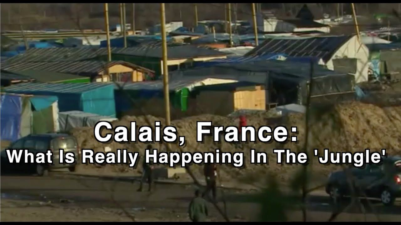 Calais France: What Is Really Happening In 'The Jungle'