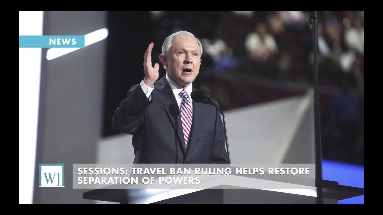 Sessions: Travel Ban Ruling Helps Restore Separation Of Powers