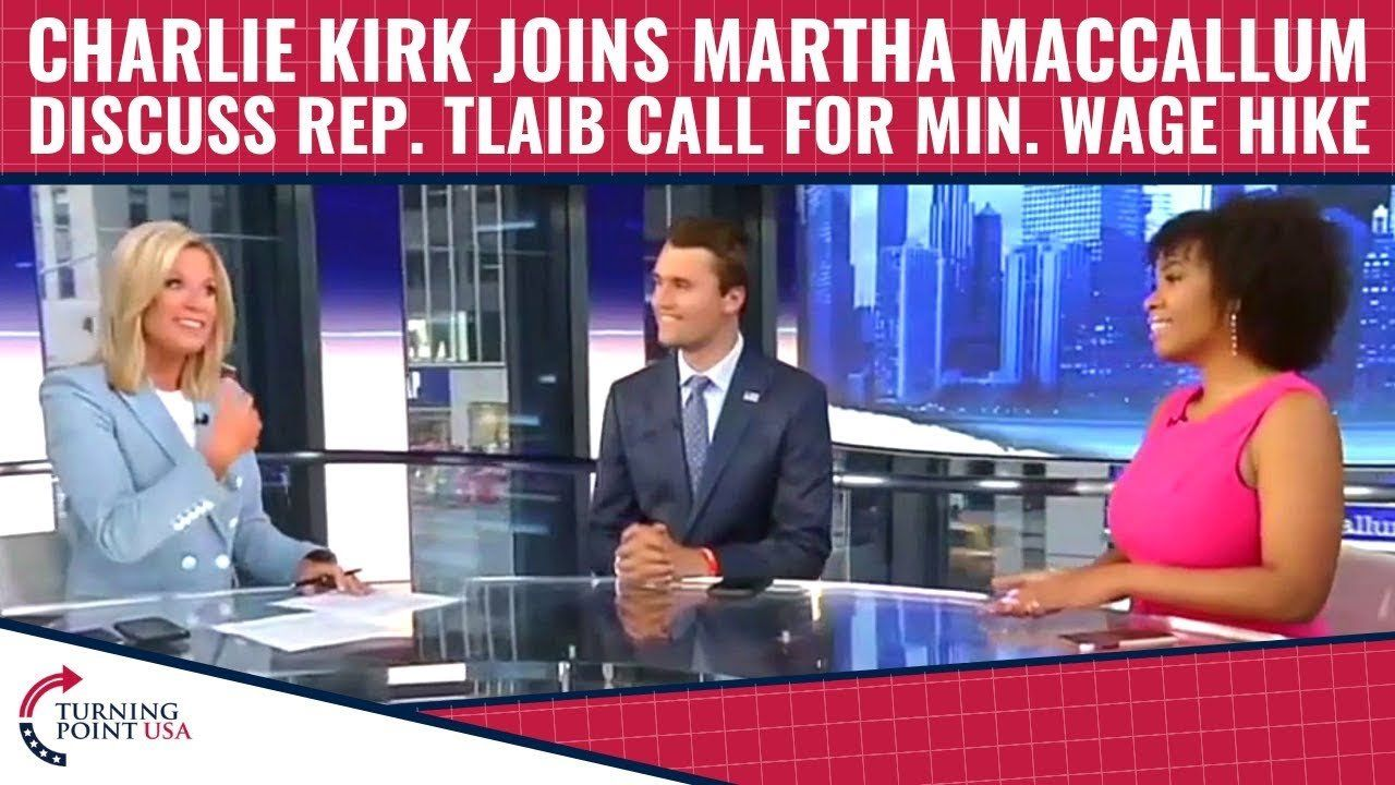 Charlie Kirk Joins Martha MacCallum To Discuss Rep. Tlaib's Call For Min Wage Hike