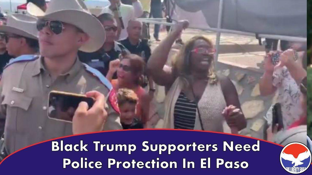 Black Trump Supporters Need Police Protection In El Paso