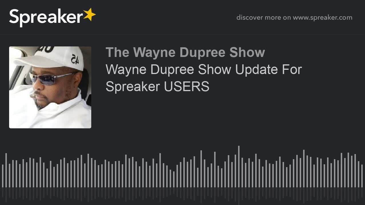 Wayne Dupree Show Update For Spreaker USERS (made with Spreaker)
