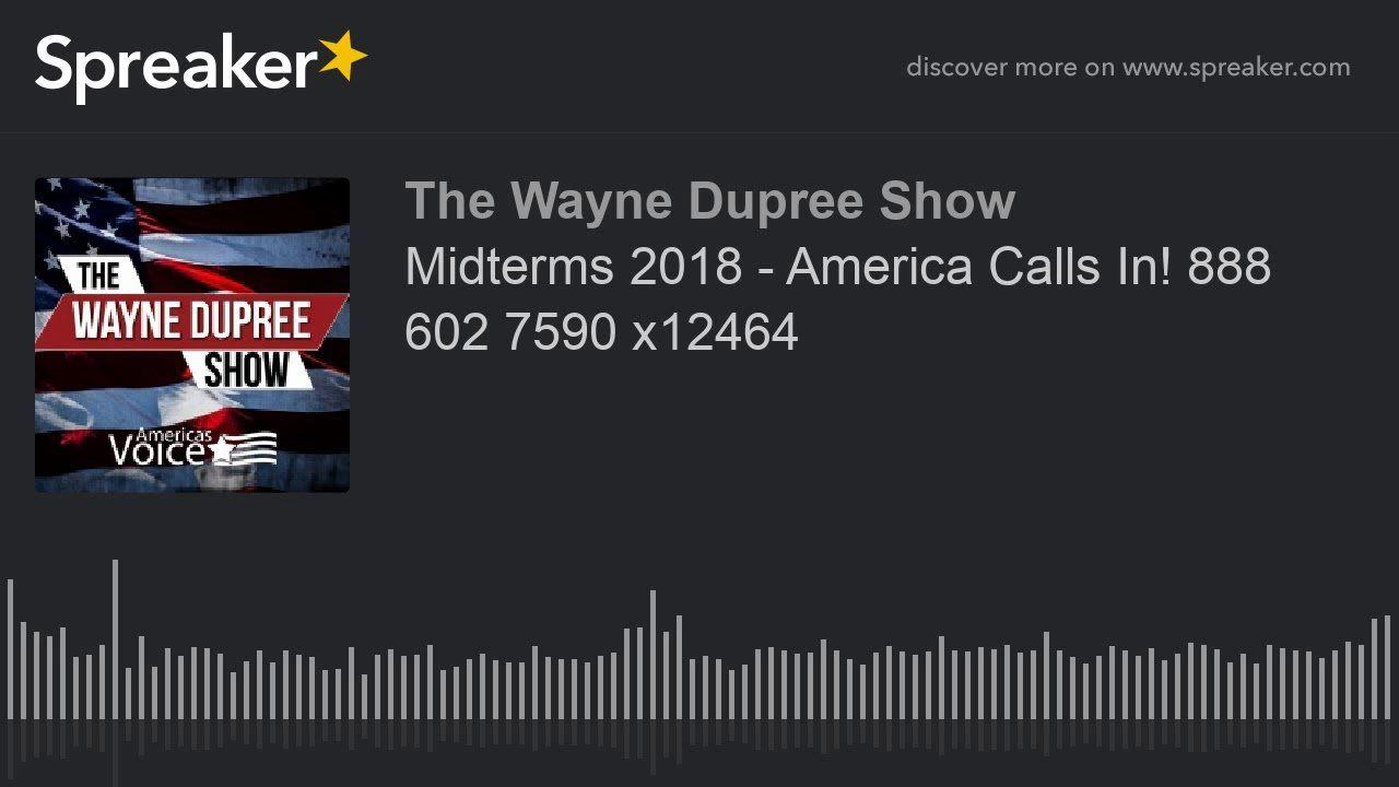 Midterms 2018 – America Calls In! 888 602 7590 x12464