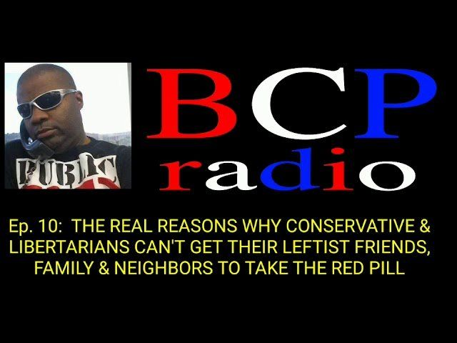 Ep.10 This is Why You Can't Seem To Get Your Leftist Friends & Family To Agree With You on Anything