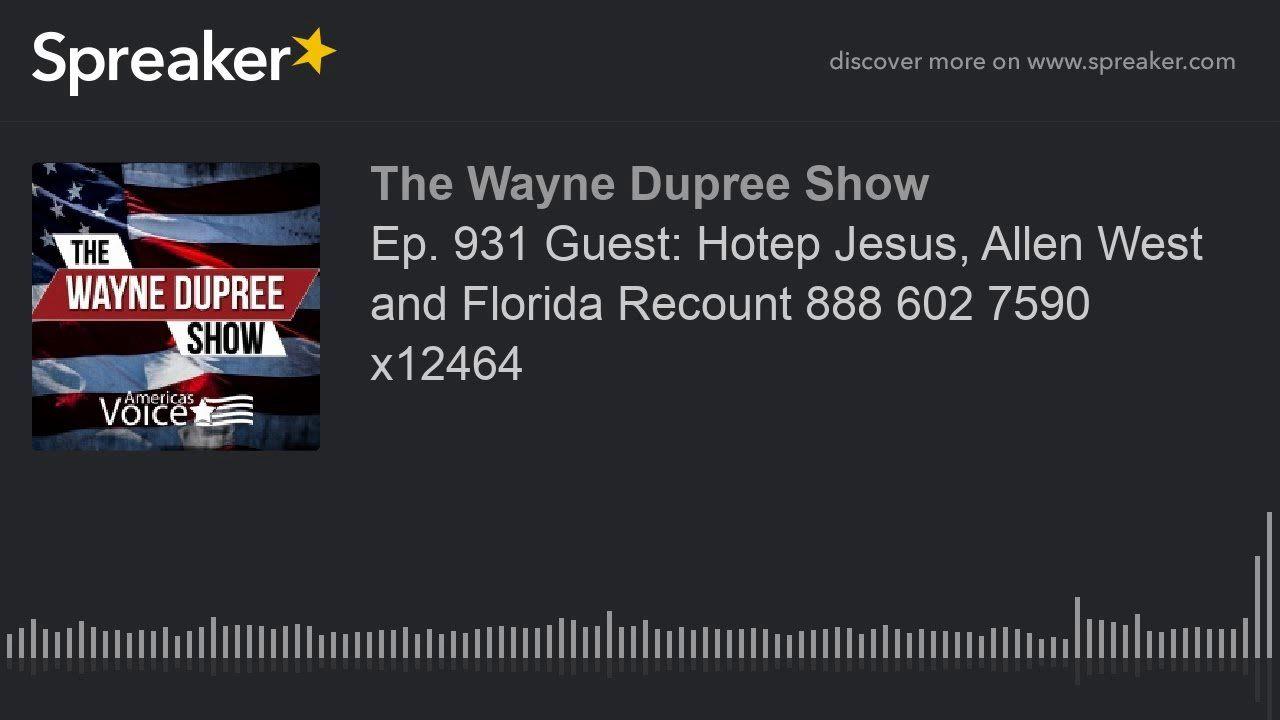 Ep. 931 Guest: Hotep Jesus, Allen West and Florida Recount 888 602 7590 x12464